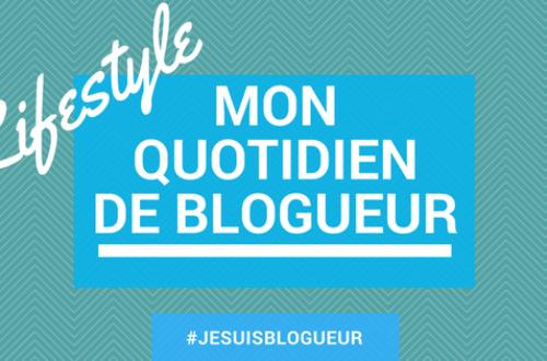 Article : Lifestyle : comment je mène mon quotidien de blogueur ?